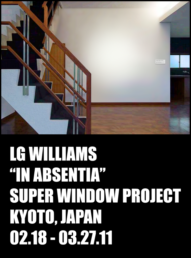 """LG Williams """"In Absentia"""" At Super Window Project, Kyoto, Japan 02.18-03.27/11"""